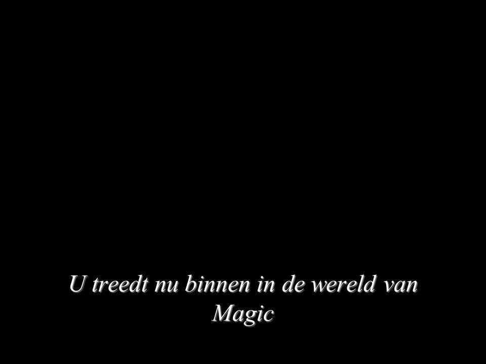 U treedt nu binnen in de wereld van Magic