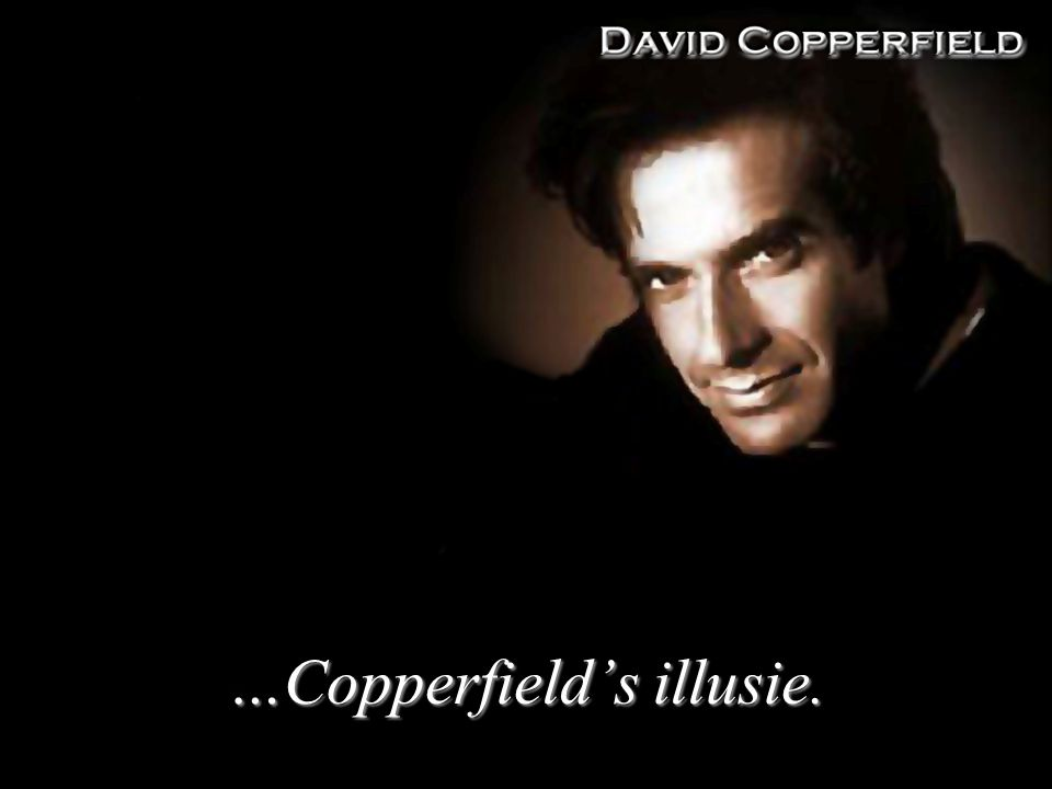 …Copperfield's illusie.
