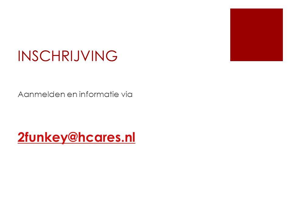 INSCHRIJVING Aanmelden en informatie via 2funkey@hcares.nl