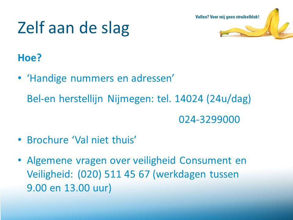 Zelf aan de slag Hoe? 'Handige nummers en adressen' Bel-en herstellijn Nijmegen: tel. 14024 (24u/dag) 024-3299000 Brochure 'Val niet thuis' Algemene v