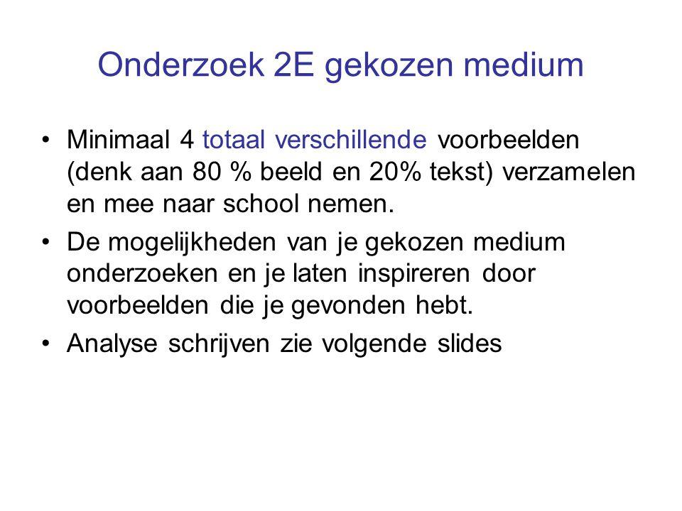 Onderzoek 2E gekozen medium Minimaal 4 totaal verschillende voorbeelden (denk aan 80 % beeld en 20% tekst) verzamelen en mee naar school nemen. De mog