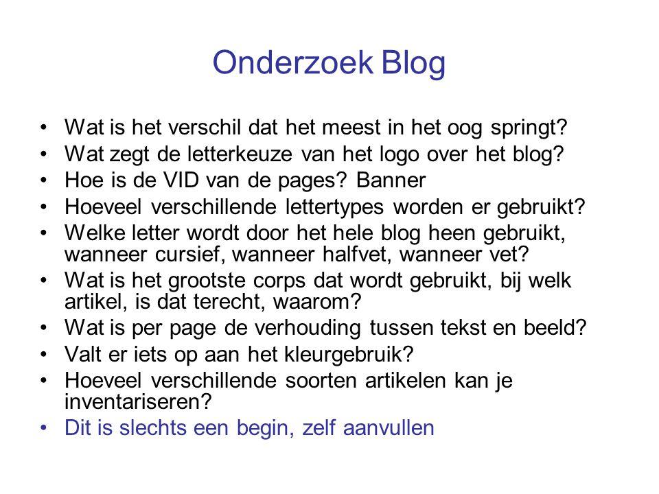 Onderzoek Blog Wat is het verschil dat het meest in het oog springt? Wat zegt de letterkeuze van het logo over het blog? Hoe is de VID van de pages? B