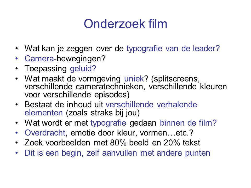 Onderzoek film Wat kan je zeggen over de typografie van de leader? Camera-bewegingen? Toepassing geluid? Wat maakt de vormgeving uniek? (splitscreens,