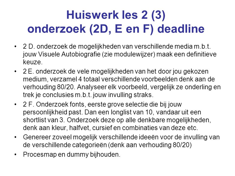 Huiswerk les 2 (3) onderzoek (2D, E en F) deadline 2 D. onderzoek de mogelijkheden van verschillende media m.b.t. jouw Visuele Autobiografie (zie modu