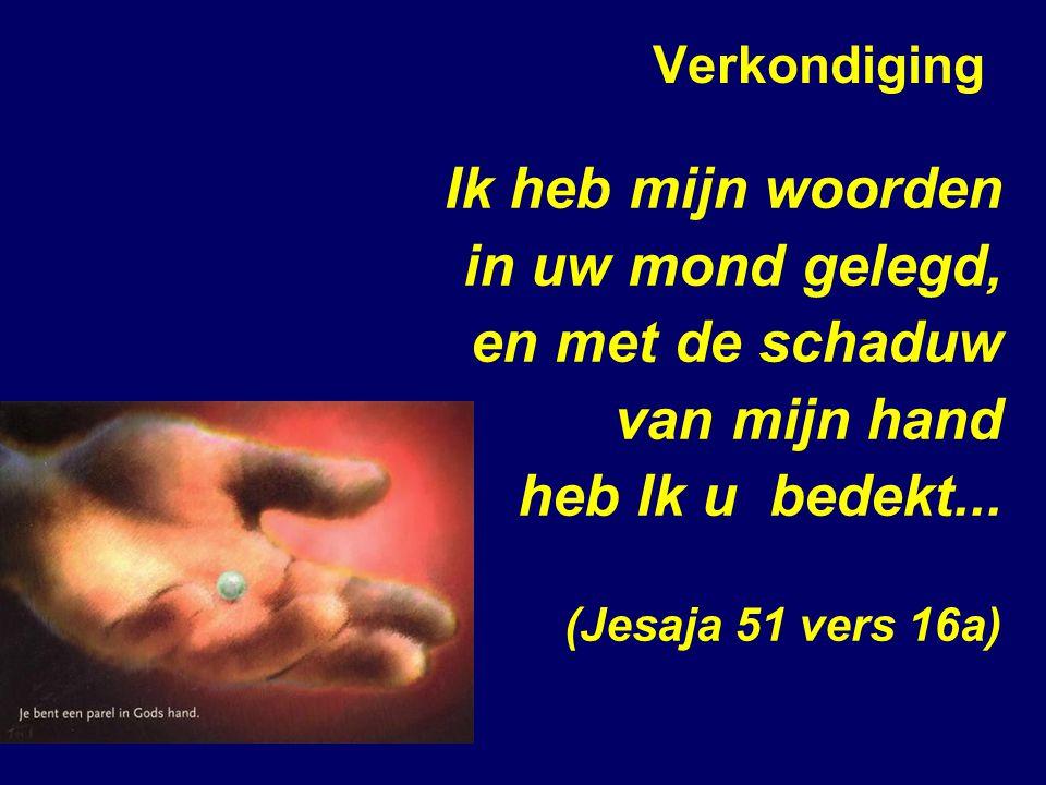 Verkondiging Ik heb mijn woorden in uw mond gelegd, en met de schaduw van mijn hand heb Ik u bedekt...