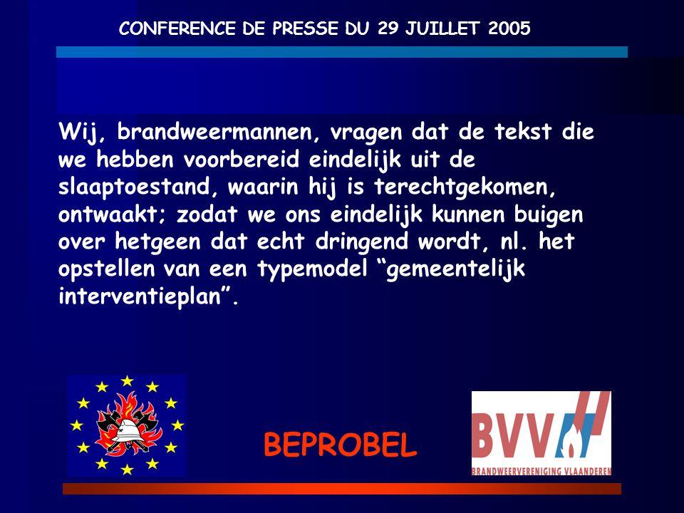 CONFERENCE DE PRESSE DU 29 JUILLET 2005 BEPROBEL Wij, brandweermannen, vragen dat de tekst die we hebben voorbereid eindelijk uit de slaaptoestand, wa