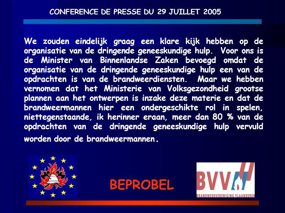 CONFERENCE DE PRESSE DU 29 JUILLET 2005 BEPROBEL We zouden eindelijk graag een klare kijk hebben op de organisatie van de dringende geneeskundige hulp