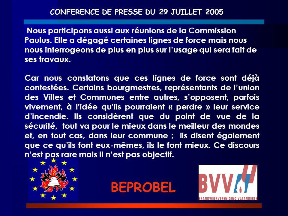 CONFERENCE DE PRESSE DU 29 JUILLET 2005 BEPROBEL Nous participons aussi aux réunions de la Commission Paulus. Elle a dégagé certaines lignes de force