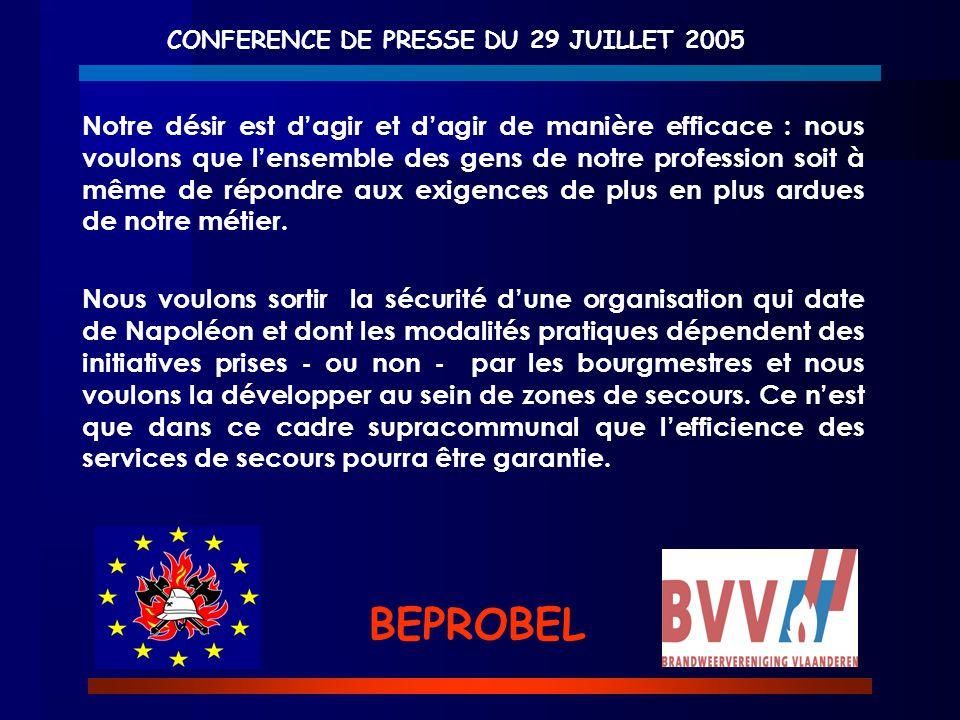 CONFERENCE DE PRESSE DU 29 JUILLET 2005 BEPROBEL Notre désir est d'agir et d'agir de manière efficace : nous voulons que l'ensemble des gens de notre