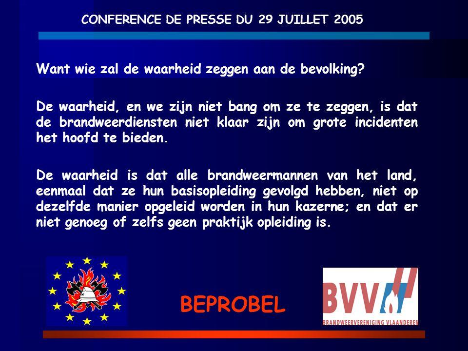 CONFERENCE DE PRESSE DU 29 JUILLET 2005 BEPROBEL Want wie zal de waarheid zeggen aan de bevolking? De waarheid, en we zijn niet bang om ze te zeggen,