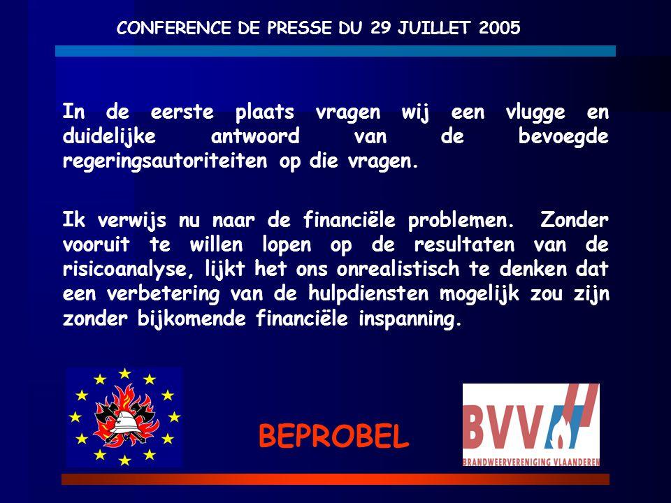 CONFERENCE DE PRESSE DU 29 JUILLET 2005 BEPROBEL In de eerste plaats vragen wij een vlugge en duidelijke antwoord van de bevoegde regeringsautoriteite