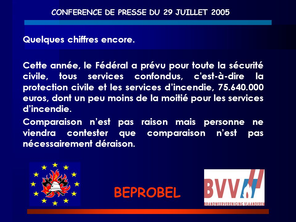 CONFERENCE DE PRESSE DU 29 JUILLET 2005 BEPROBEL Quelques chiffres encore. Cette année, le Fédéral a prévu pour toute la sécurité civile, tous service
