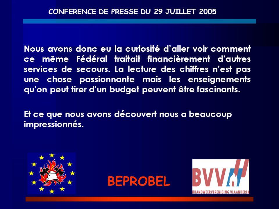 CONFERENCE DE PRESSE DU 29 JUILLET 2005 BEPROBEL Nous avons donc eu la curiosité d'aller voir comment ce même Fédéral traitait financièrement d'autres