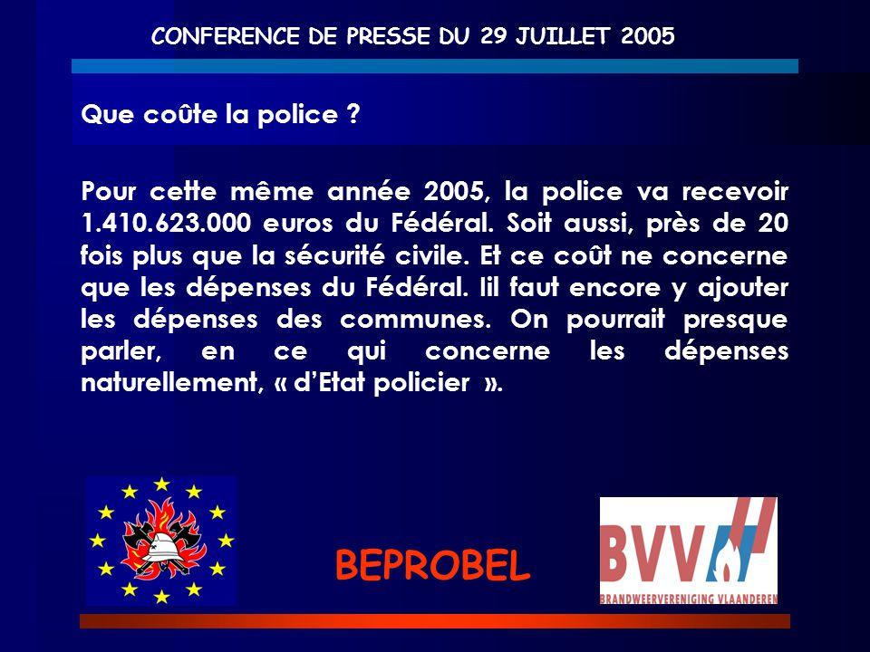 CONFERENCE DE PRESSE DU 29 JUILLET 2005 BEPROBEL Que coûte la police ? Pour cette même année 2005, la police va recevoir 1.410.623.000 euros du Fédéra