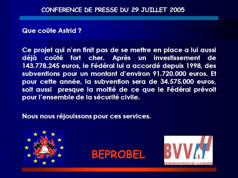 CONFERENCE DE PRESSE DU 29 JUILLET 2005 BEPROBEL Que coûte Astrid ? Ce projet qui n'en finit pas de se mettre en place a lui aussi déjà coûté fort che