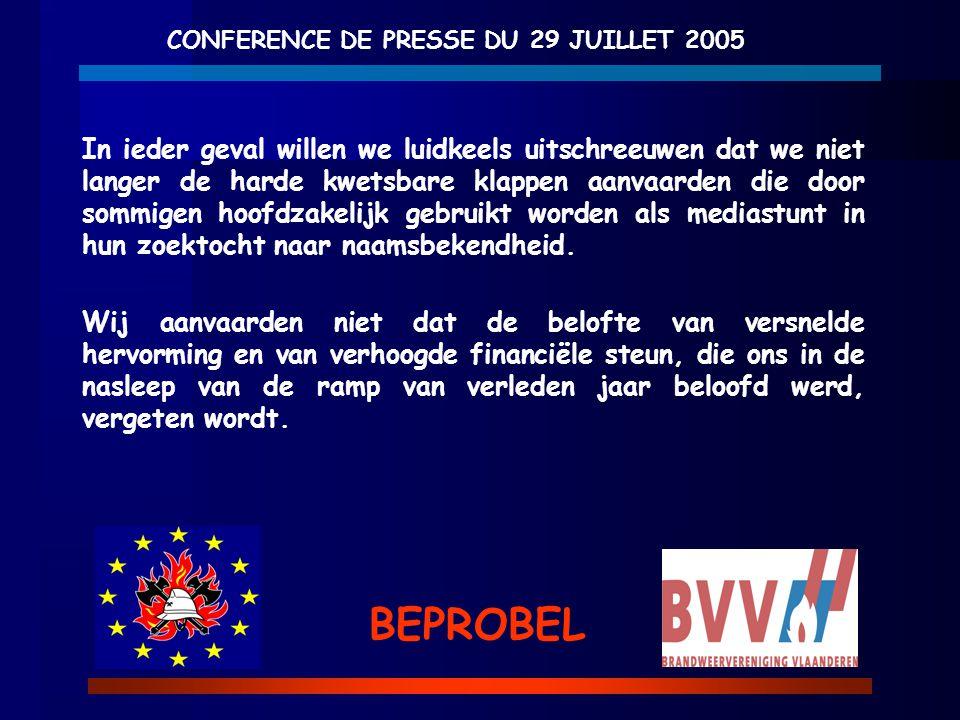 CONFERENCE DE PRESSE DU 29 JUILLET 2005 BEPROBEL In ieder geval willen we luidkeels uitschreeuwen dat we niet langer de harde kwetsbare klappen aanvaa
