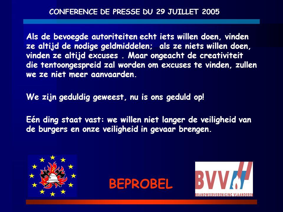 CONFERENCE DE PRESSE DU 29 JUILLET 2005 BEPROBEL Als de bevoegde autoriteiten echt iets willen doen, vinden ze altijd de nodige geldmiddelen; als ze n