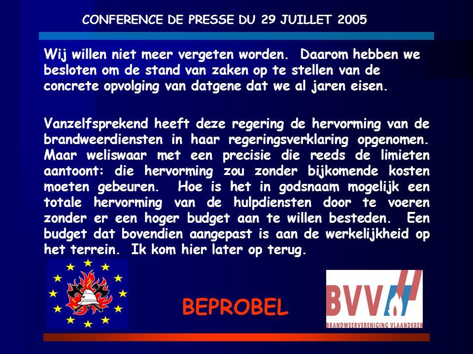 CONFERENCE DE PRESSE DU 29 JUILLET 2005 BEPROBEL Wij willen niet meer vergeten worden. Daarom hebben we besloten om de stand van zaken op te stellen v