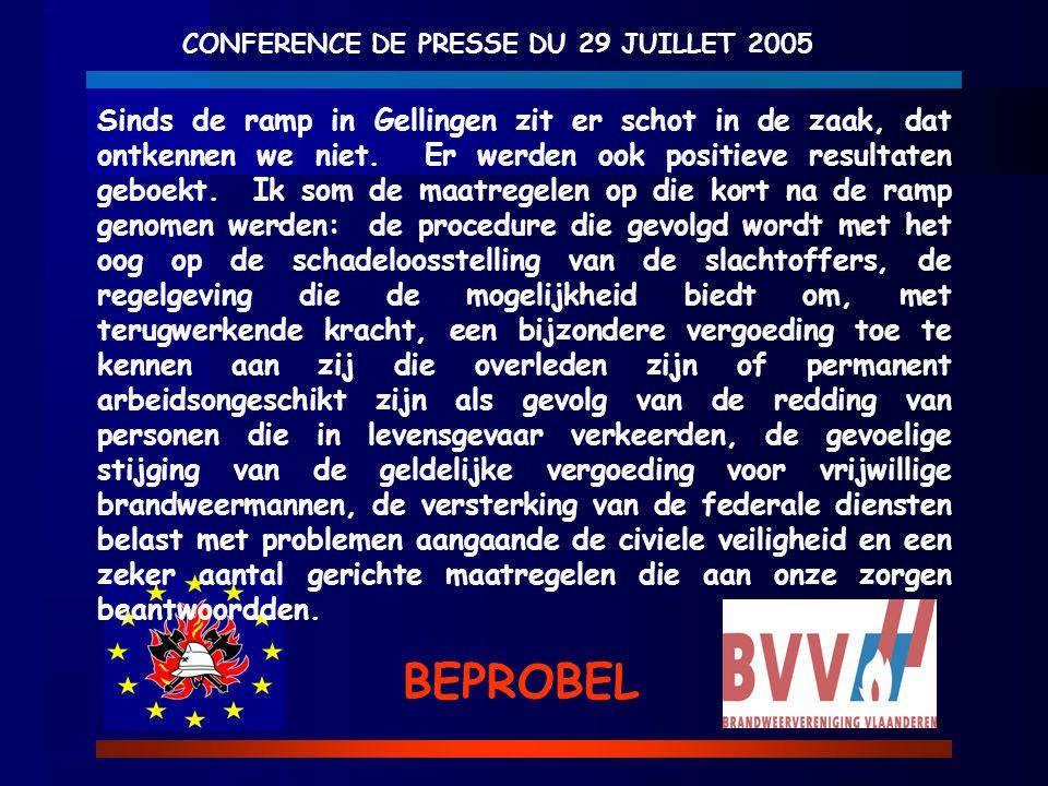 CONFERENCE DE PRESSE DU 29 JUILLET 2005 BEPROBEL Sinds de ramp in Gellingen zit er schot in de zaak, dat ontkennen we niet. Er werden ook positieve re