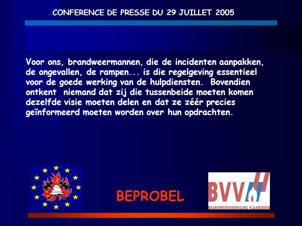 CONFERENCE DE PRESSE DU 29 JUILLET 2005 BEPROBEL Voor ons, brandweermannen, die de incidenten aanpakken, de ongevallen, de rampen... is die regelgevin