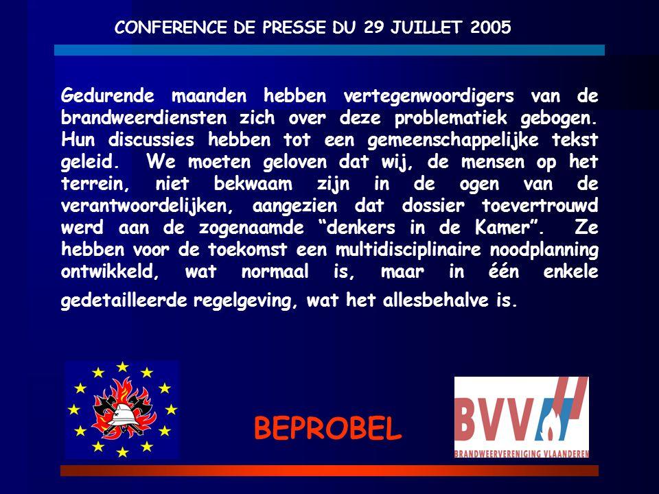 CONFERENCE DE PRESSE DU 29 JUILLET 2005 BEPROBEL Gedurende maanden hebben vertegenwoordigers van de brandweerdiensten zich over deze problematiek gebo