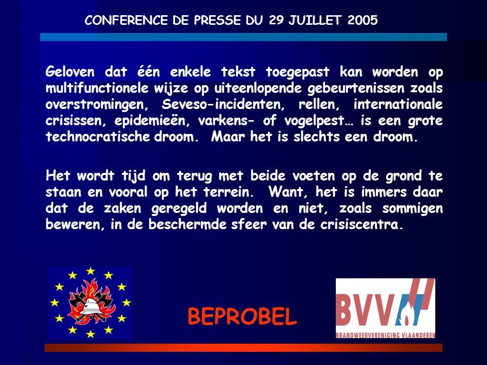 CONFERENCE DE PRESSE DU 29 JUILLET 2005 BEPROBEL Geloven dat één enkele tekst toegepast kan worden op multifunctionele wijze op uiteenlopende gebeurte