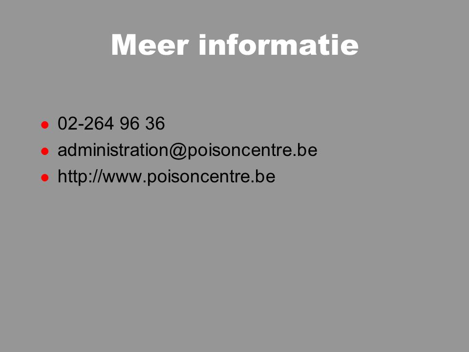 Meer informatie l 02-264 96 36 l administration@poisoncentre.be l http://www.poisoncentre.be