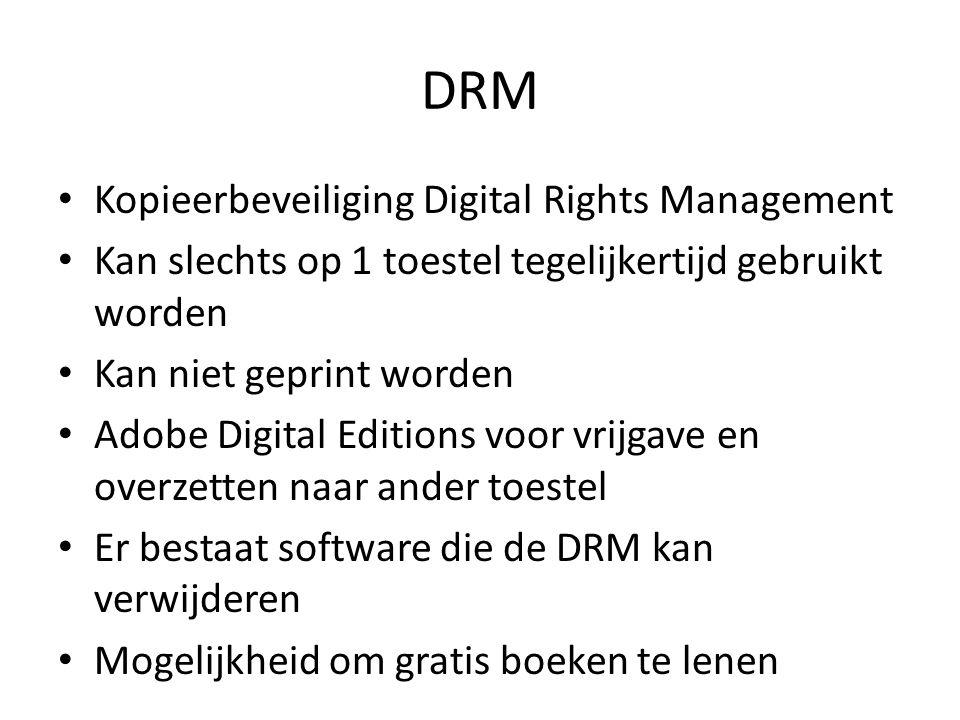 DRM Kopieerbeveiliging Digital Rights Management Kan slechts op 1 toestel tegelijkertijd gebruikt worden Kan niet geprint worden Adobe Digital Edition