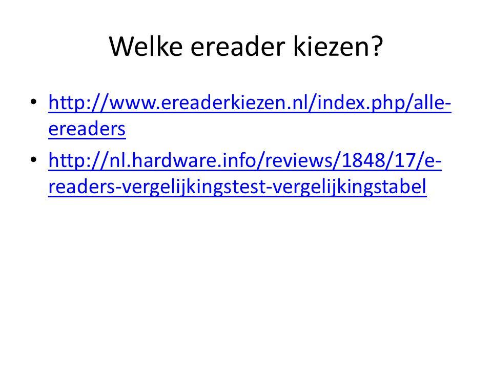 Welke ereader kiezen? http://www.ereaderkiezen.nl/index.php/alle- ereaders http://www.ereaderkiezen.nl/index.php/alle- ereaders http://nl.hardware.inf