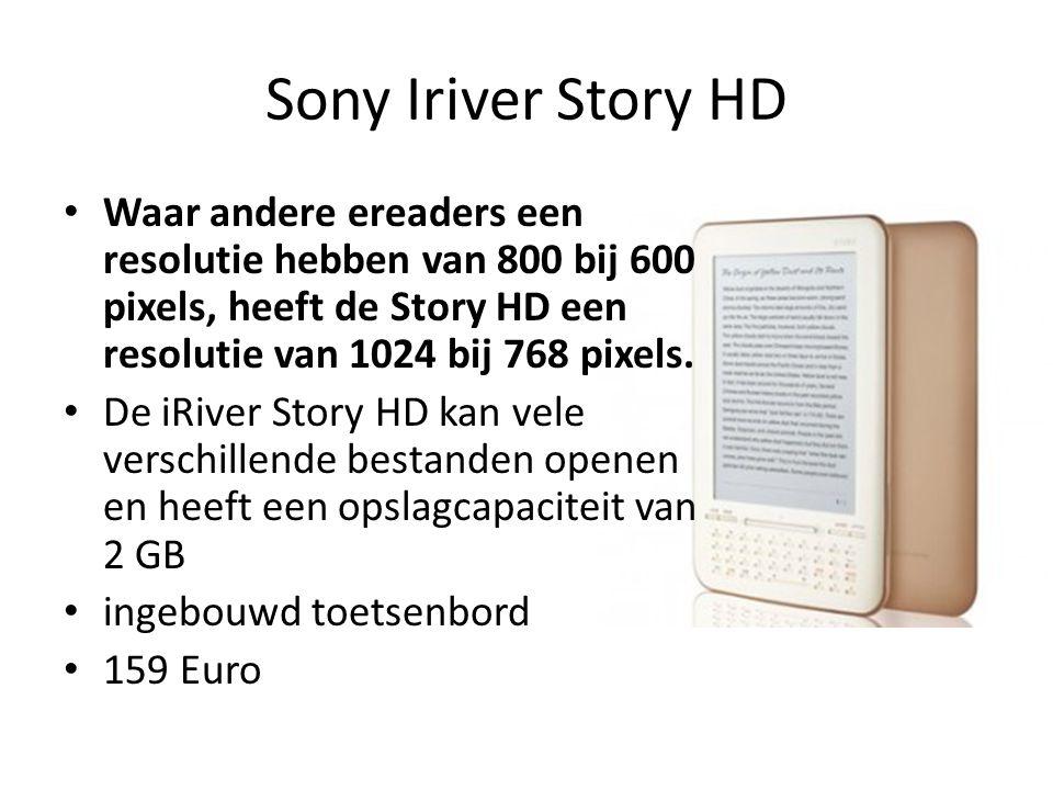 Sony Iriver Story HD Waar andere ereaders een resolutie hebben van 800 bij 600 pixels, heeft de Story HD een resolutie van 1024 bij 768 pixels. De iRi