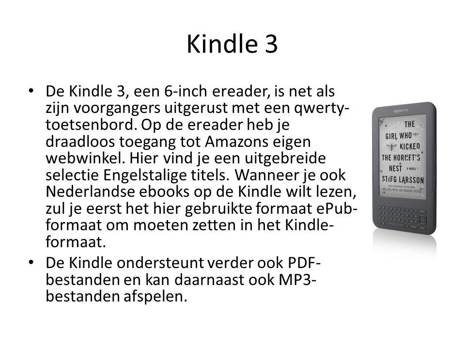 Kindle 3 De Kindle 3, een 6-inch ereader, is net als zijn voorgangers uitgerust met een qwerty- toetsenbord. Op de ereader heb je draadloos toegang to