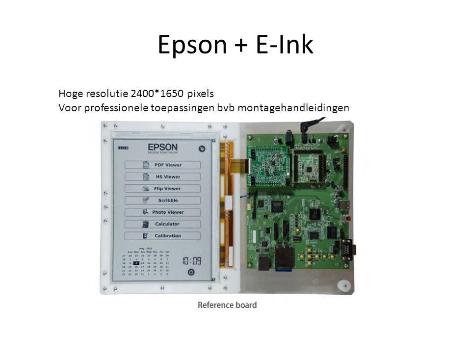 Epson + E-Ink Hoge resolutie 2400*1650 pixels Voor professionele toepassingen bvb montagehandleidingen