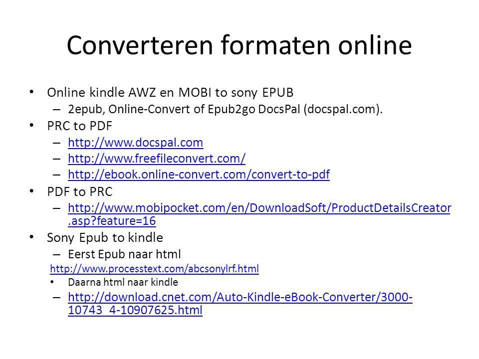 Converteren formaten online Online kindle AWZ en MOBI to sony EPUB – 2epub, Online-Convert of Epub2go DocsPal (docspal.com). PRC to PDF – http://www.d