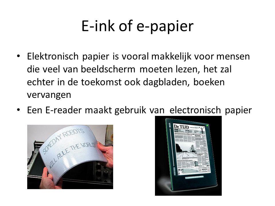 E-ink of e-papier Elektronisch papier is vooral makkelijk voor mensen die veel van beeldscherm moeten lezen, het zal echter in de toekomst ook dagblad