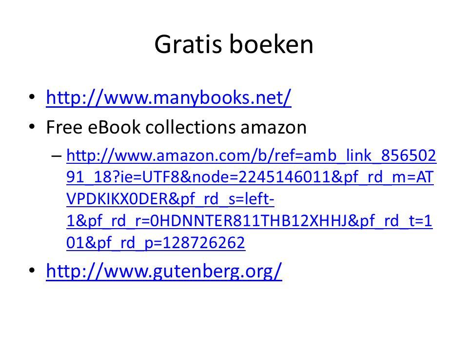 Gratis boeken http://www.manybooks.net/ Free eBook collections amazon – http://www.amazon.com/b/ref=amb_link_856502 91_18?ie=UTF8&node=2245146011&pf_r