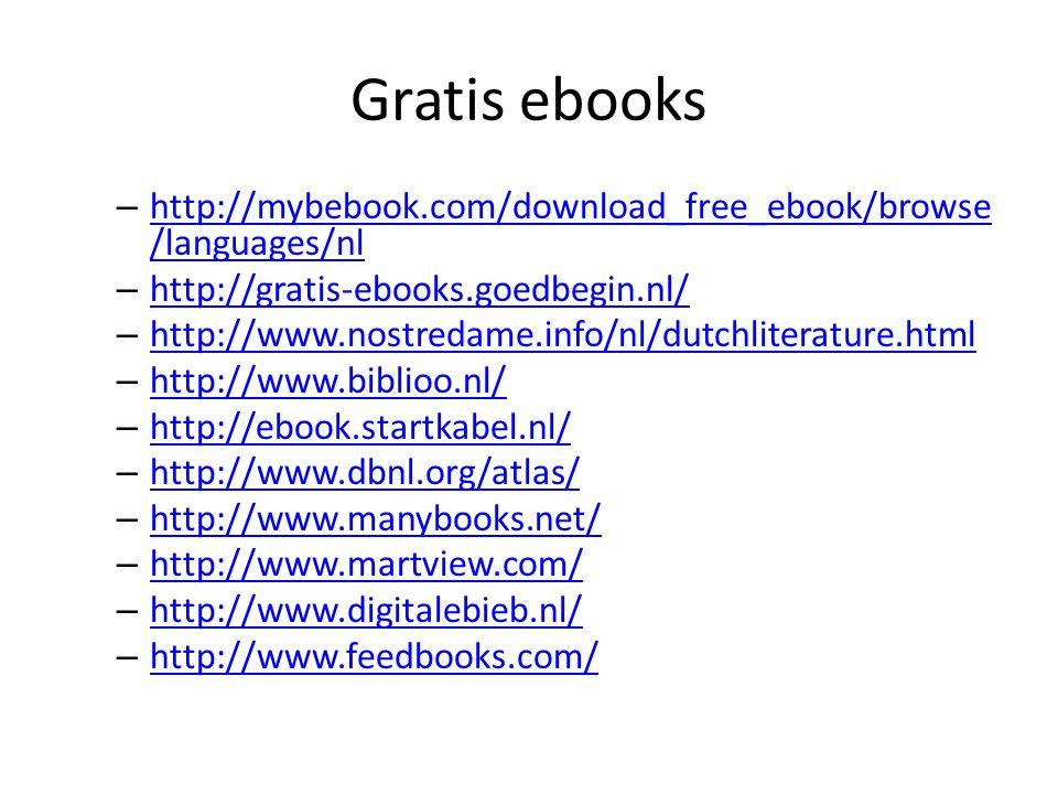 Gratis ebooks – http://mybebook.com/download_free_ebook/browse /languages/nl http://mybebook.com/download_free_ebook/browse /languages/nl – http://gratis-ebooks.goedbegin.nl/ http://gratis-ebooks.goedbegin.nl/ – http://www.nostredame.info/nl/dutchliterature.html http://www.nostredame.info/nl/dutchliterature.html – http://www.biblioo.nl/ http://www.biblioo.nl/ – http://ebook.startkabel.nl/ http://ebook.startkabel.nl/ – http://www.dbnl.org/atlas/ http://www.dbnl.org/atlas/ – http://www.manybooks.net/ http://www.manybooks.net/ – http://www.martview.com/ http://www.martview.com/ – http://www.digitalebieb.nl/ http://www.digitalebieb.nl/ – http://www.feedbooks.com/ http://www.feedbooks.com/