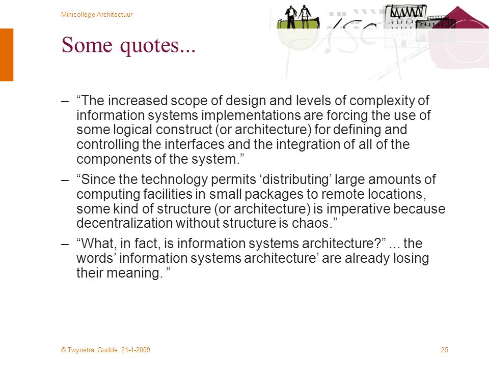 "© Twynstra Gudde 21-4-2009 Minicollege Architectuur 25 Some quotes... –""The increased scope of design and levels of complexity of information systems"