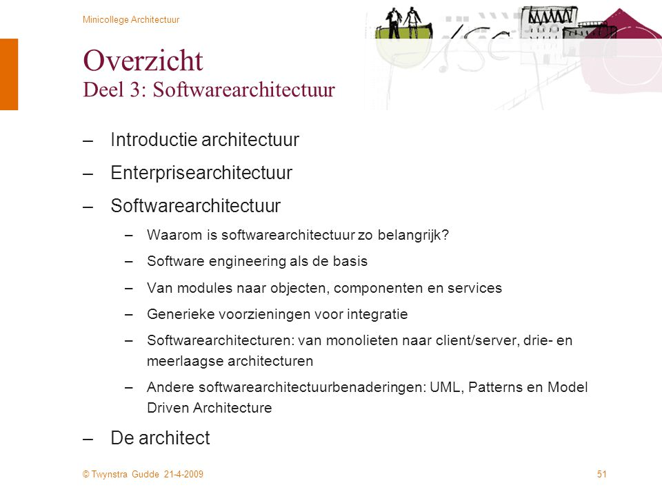 © Twynstra Gudde 21-4-2009 Minicollege Architectuur 51 Overzicht Deel 3: Softwarearchitectuur –Introductie architectuur –Enterprisearchitectuur –Softw
