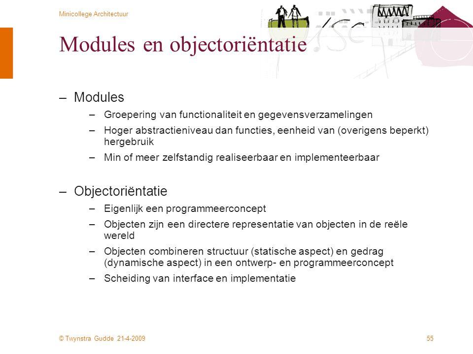 © Twynstra Gudde 21-4-2009 Minicollege Architectuur 55 Modules en objectoriëntatie –Modules –Groepering van functionaliteit en gegevensverzamelingen –