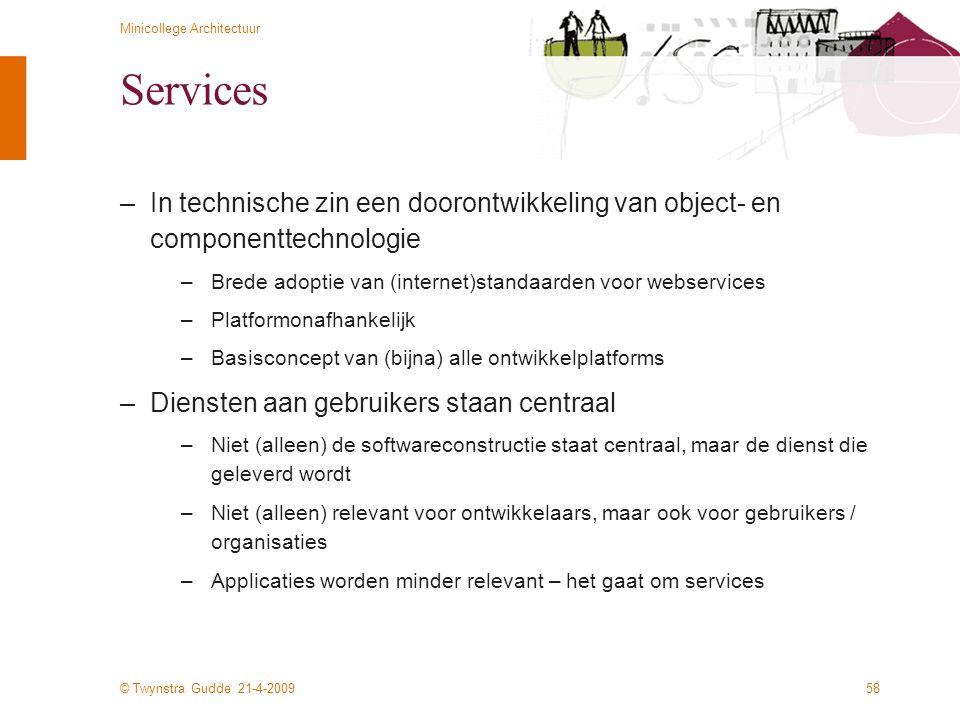© Twynstra Gudde 21-4-2009 Minicollege Architectuur 58 Services –In technische zin een doorontwikkeling van object- en componenttechnologie –Brede ado