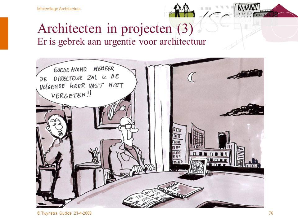 © Twynstra Gudde 21-4-2009 Minicollege Architectuur 76 Architecten in projecten (3) Er is gebrek aan urgentie voor architectuur