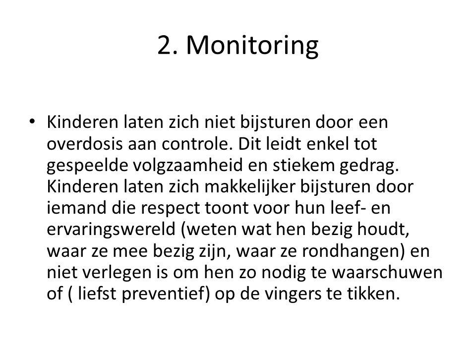 2.Monitoring Kinderen laten zich niet bijsturen door een overdosis aan controle.