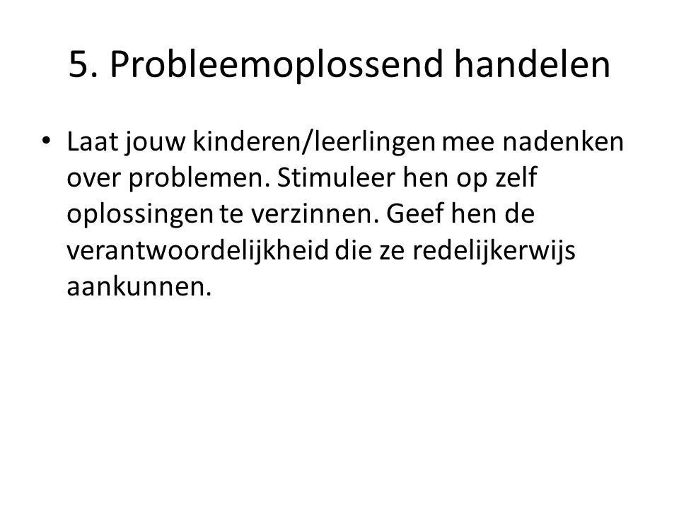 5.Probleemoplossend handelen Laat jouw kinderen/leerlingen mee nadenken over problemen.