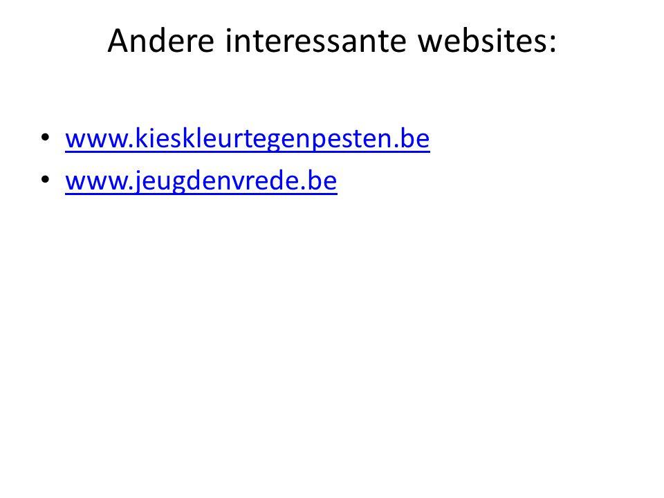 Andere interessante websites: www.kieskleurtegenpesten.be www.jeugdenvrede.be