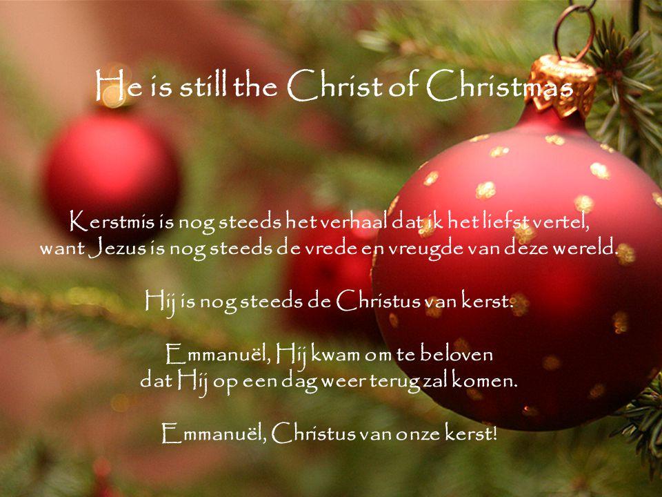 He is still the Christ of Christmas Kerstmis is nog steeds het verhaal dat ik het liefst vertel, want Jezus is nog steeds de vrede en vreugde van deze