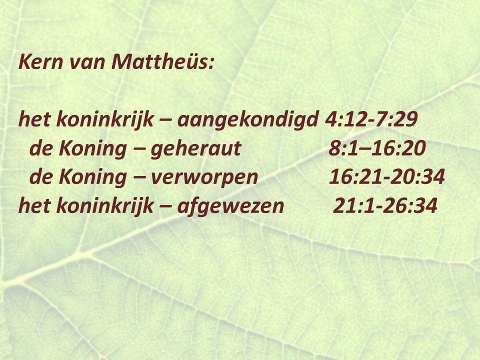 Kern van Mattheüs: het koninkrijk – aangekondigd 4:12-7:29 de Koning – geheraut 8:1–16:20 de Koning – verworpen 16:21-20:34 het koninkrijk – afgewezen