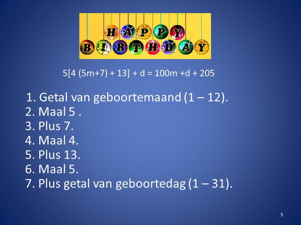 1. Getal van geboortemaand (1 – 12). 2. Maal 5. 3. Plus 7. 4. Maal 4. 5. Plus 13. 6. Maal 5. 7. Plus getal van geboortedag (1 – 31). 5 5[4 (5m+7) + 13