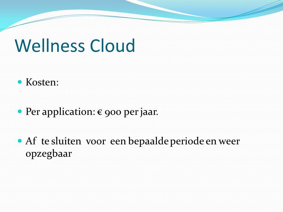 Wellness Cloud Kosten: Per application: € 900 per jaar. Af te sluiten voor een bepaalde periode en weer opzegbaar