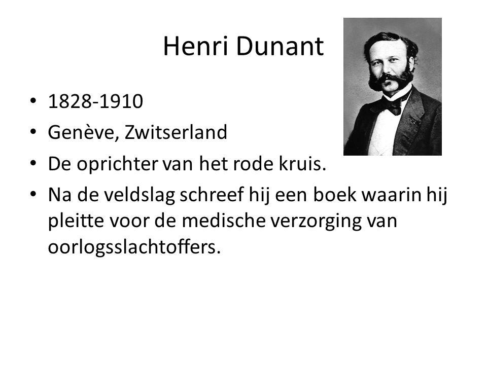 Henri Dunant 1828-1910 Genève, Zwitserland De oprichter van het rode kruis. Na de veldslag schreef hij een boek waarin hij pleitte voor de medische ve