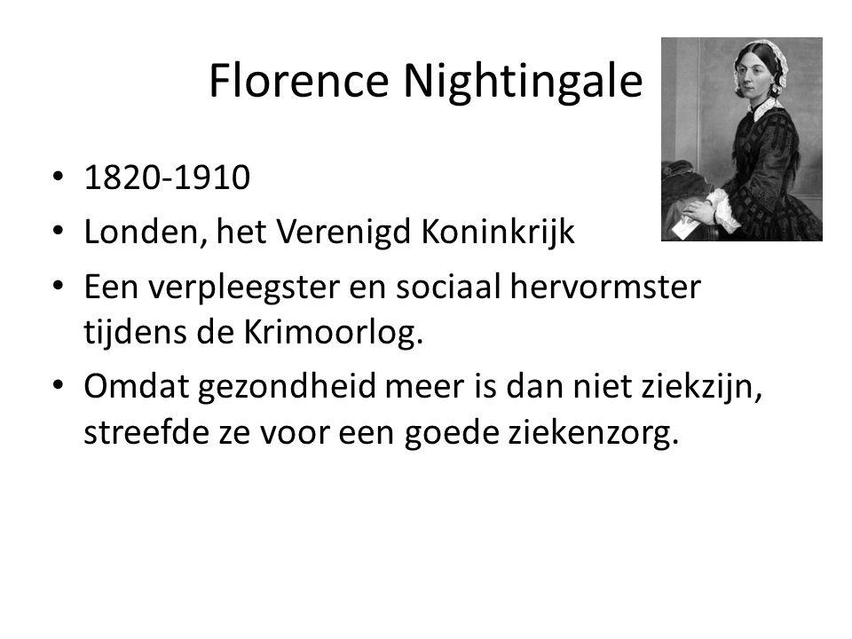 Florence Nightingale 1820-1910 Londen, het Verenigd Koninkrijk Een verpleegster en sociaal hervormster tijdens de Krimoorlog. Omdat gezondheid meer is